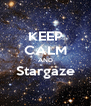 KEEP CALM AND Stargaze  - Personalised Poster A4 size