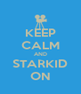 KEEP CALM AND STARKID ON - Personalised Poster A4 size