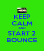 KEEP CALM AND START 2 BOUNCE - Personalised Poster A4 size