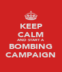 KEEP CALM AND START A BOMBING CAMPAIGN - Personalised Poster A4 size
