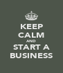 KEEP CALM AND START A BUSINESS - Personalised Poster A4 size