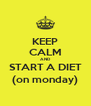 KEEP CALM AND START A DIET (on monday) - Personalised Poster A4 size