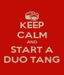 KEEP CALM AND START A DUO TANG - Personalised Poster A4 size