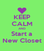 KEEP CALM AND Start a New Closet - Personalised Poster A4 size