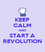 KEEP CALM AND START A REVOLUTION - Personalised Poster A4 size