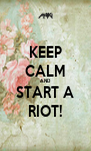KEEP CALM AND START A RIOT! - Personalised Poster A4 size