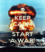 KEEP CALM AND START A WAR! - Personalised Poster A4 size