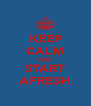 KEEP CALM AND START AFRESH - Personalised Poster A4 size