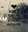 KEEP CALM AND  START AGAIN - Personalised Poster A4 size