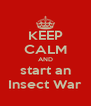 KEEP CALM AND start an Insect War - Personalised Poster A4 size