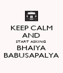 KEEP CALM AND START ASKING BHAIYA BABUSAPALYA - Personalised Poster A4 size