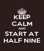 KEEP CALM AND START AT HALF NINE - Personalised Poster A4 size