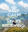 KEEP CALM AND START BELIEVING  - Personalised Poster A4 size