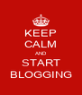 KEEP CALM AND START BLOGGING - Personalised Poster A4 size