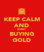 KEEP CALM AND START BUYING GOLD - Personalised Poster A4 size