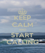 KEEP CALM AND START CALLING - Personalised Poster A4 size