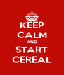 KEEP CALM AND START CEREAL - Personalised Poster A4 size