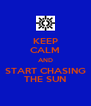 KEEP CALM AND START CHASING THE SUN - Personalised Poster A4 size