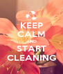 KEEP CALM AND START CLEANING - Personalised Poster A4 size
