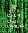 KEEP CALM  AND START  COMPILING - Personalised Poster A4 size