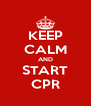 KEEP CALM AND START CPR - Personalised Poster A4 size