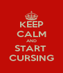 KEEP CALM AND START  CURSING - Personalised Poster A4 size