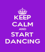 KEEP CALM AND START DANCING - Personalised Poster A4 size