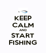 KEEP CALM AND START FISHING - Personalised Poster A4 size