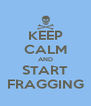 KEEP CALM AND START FRAGGING - Personalised Poster A4 size