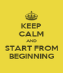 KEEP CALM AND START FROM BEGINNING - Personalised Poster A4 size