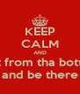 KEEP CALM AND start from tha bottom  and be there - Personalised Poster A4 size