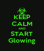 KEEP CALM AND START Glowing - Personalised Poster A4 size