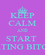 KEEP CALM AND START  HATING BITCH  - Personalised Poster A4 size
