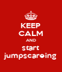 KEEP CALM AND start jumpscareing - Personalised Poster A4 size