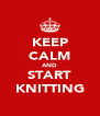 KEEP CALM AND START KNITTING - Personalised Poster A4 size
