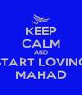 KEEP CALM AND START LOVING MAHAD - Personalised Poster A4 size
