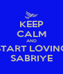 KEEP CALM AND START LOVING SABRIYE - Personalised Poster A4 size