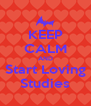 KEEP CALM AND Start Loving Studies - Personalised Poster A4 size