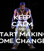 KEEP CALM AND START MAKING SOME CHANGES - Personalised Poster A4 size