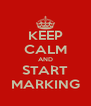 KEEP CALM AND START MARKING - Personalised Poster A4 size