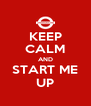 KEEP CALM AND START ME UP - Personalised Poster A4 size