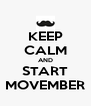 KEEP CALM AND START MOVEMBER - Personalised Poster A4 size
