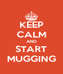 KEEP CALM AND START MUGGING - Personalised Poster A4 size