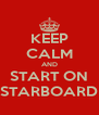 KEEP CALM AND START ON STARBOARD - Personalised Poster A4 size
