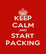 KEEP CALM AND START PACKING - Personalised Poster A4 size