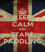 KEEP CALM AND START PADDLING - Personalised Poster A4 size