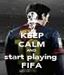KEEP CALM AND start playing  FIFA - Personalised Poster A4 size