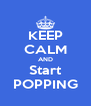 KEEP CALM AND Start POPPING - Personalised Poster A4 size