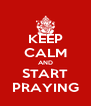 KEEP CALM AND START PRAYING - Personalised Poster A4 size