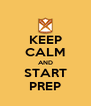 KEEP CALM AND START PREP - Personalised Poster A4 size